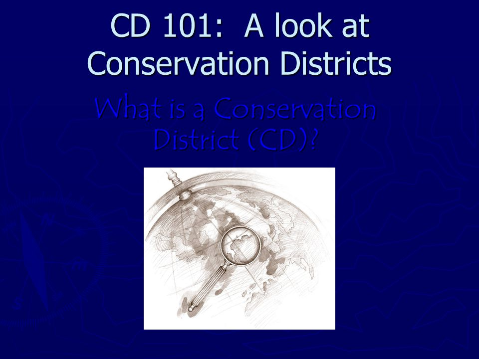 CD 101: A look at Conservation Districts What is a Conservation District (CD)