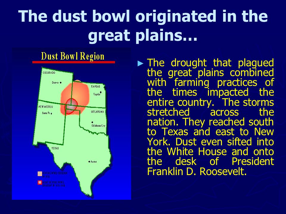 The dust bowl originated in the great plains… ► ► The drought that plagued the great plains combined with farming practices of the times impacted the entire country.