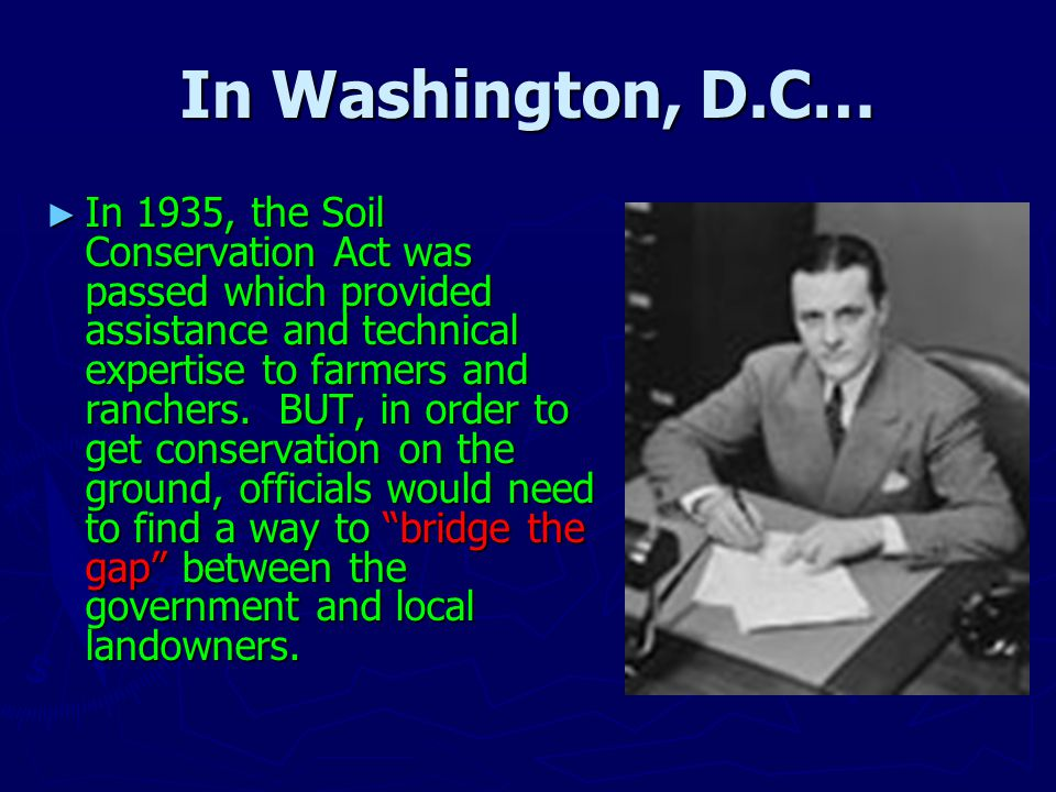 In Washington, D.C… ►I►I►I►In 1935, the Soil Conservation Act was passed which provided assistance and technical expertise to farmers and ranchers.