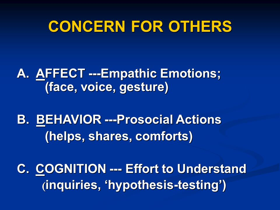 CONCERN FOR OTHERS A. AFFECT ---Empathic Emotions; (face, voice, gesture) B.