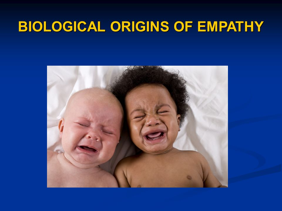 BIOLOGICAL ORIGINS OF EMPATHY