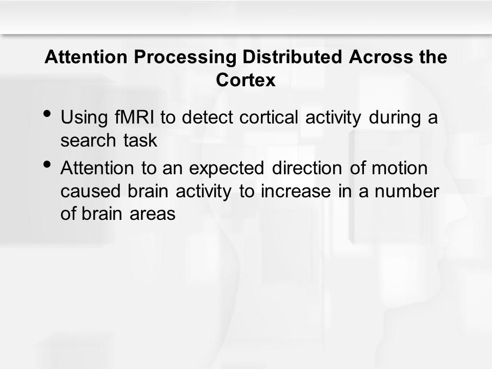 Attention Processing Distributed Across the Cortex Using fMRI to detect cortical activity during a search task Attention to an expected direction of m