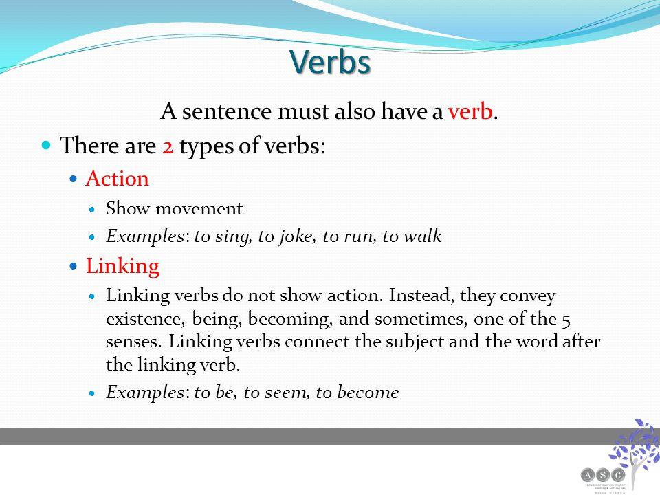 Verbs A sentence must also have a verb.