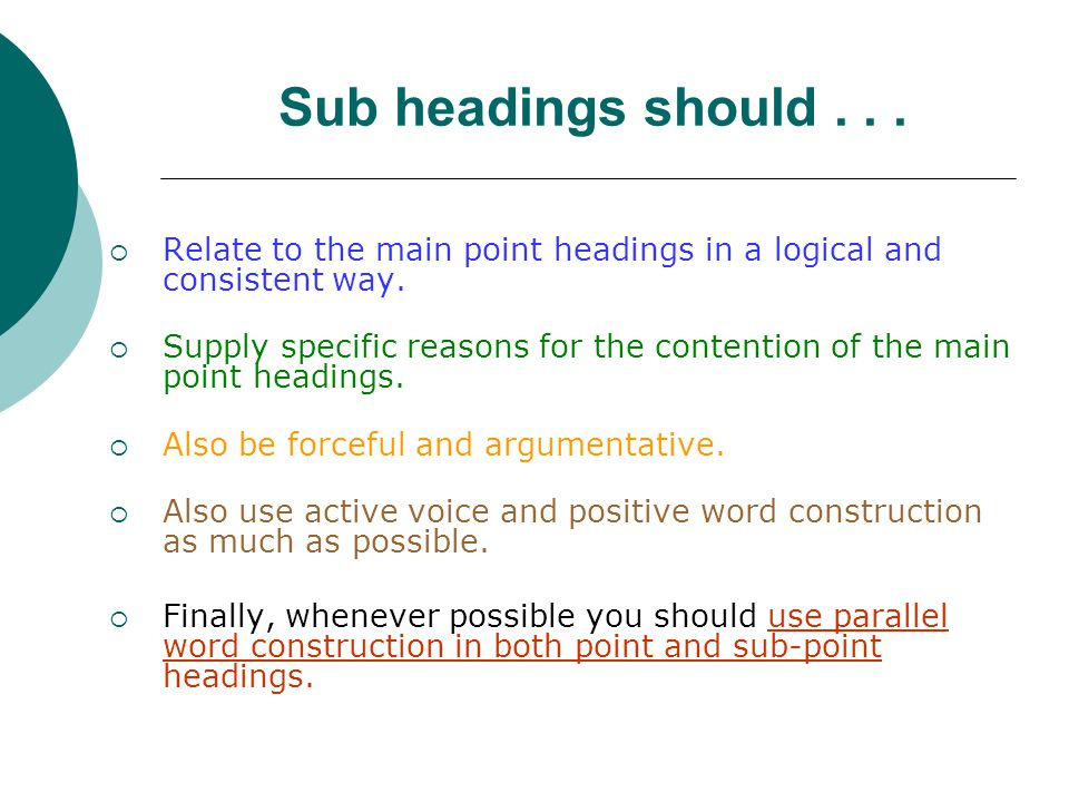 Sub headings should... Relate to the main point headings in a logical and consistent way.