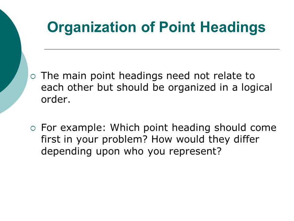 Organization of Point Headings  The main point headings need not relate to each other but should be organized in a logical order.