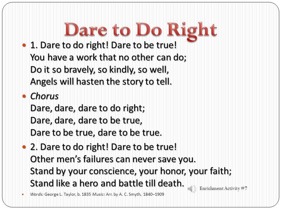 1.1. Dare to do right. Dare to be true.