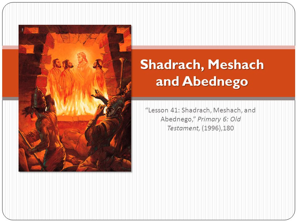 Lesson 41: Shadrach, Meshach, and Abednego, Primary 6: Old Testament, (1996),180 Shadrach, Meshach and Abednego