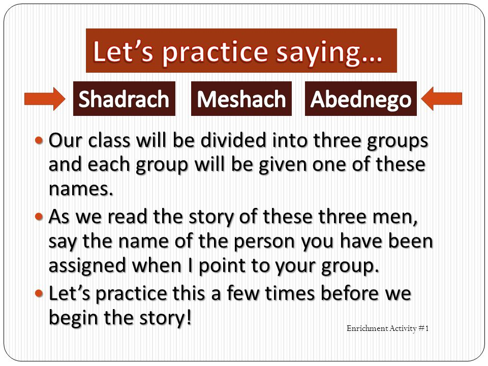 Our class will be divided into three groups and each group will be given one of these names.