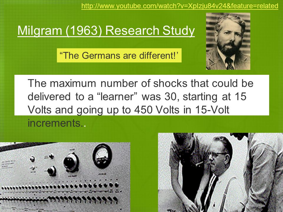 "Milgram (1963) Research Study The maximum number of shocks that could be delivered to a ""learner"" was 30, starting at 15 Volts and going up to 450 Vol"