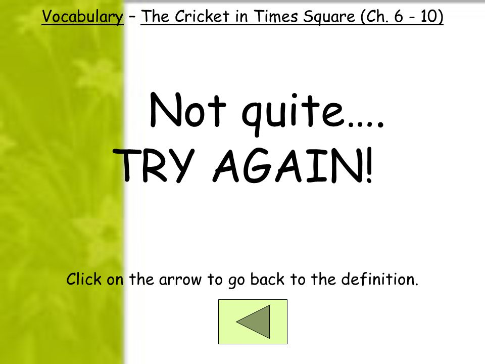 Vocabulary – The Cricket in Times Square (Ch. 6 - 10) Not quite….