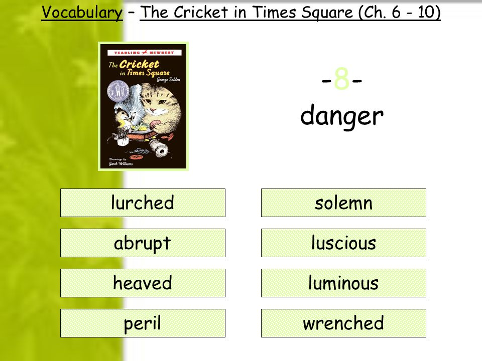 -8- danger solemn luscious luminous wrenched Vocabulary – The Cricket in Times Square (Ch.