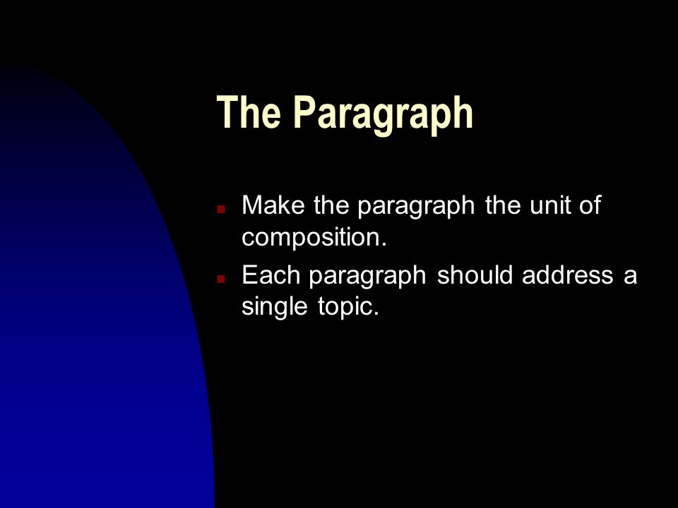 The Paragraph n Make the paragraph the unit of composition.