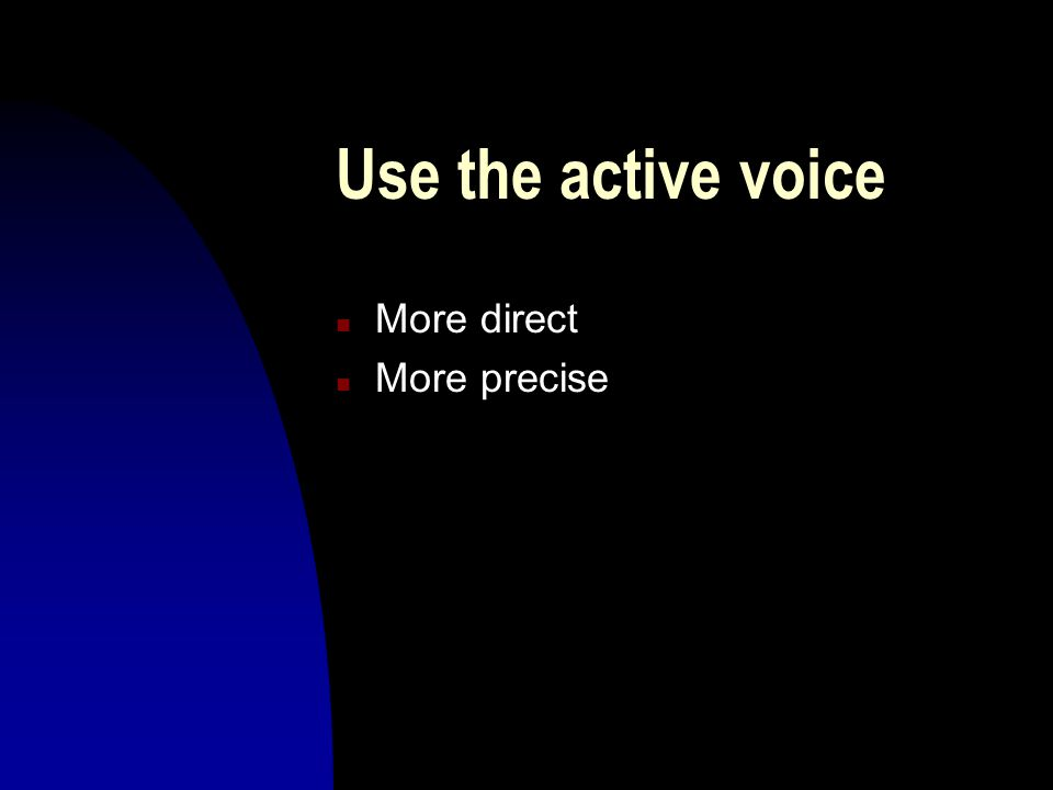 Use the active voice n More direct n More precise