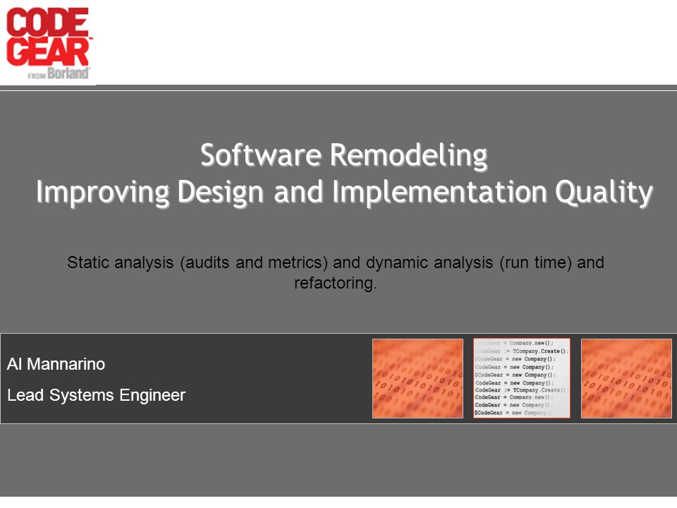 Software Remodeling Improving Design and Implementation Quality Static analysis (audits and metrics) and dynamic analysis (run time) and refactoring.