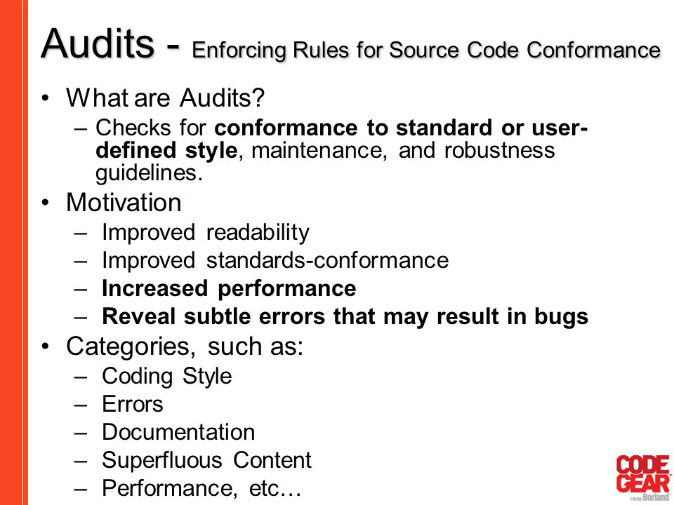 Audits - Enforcing Rules for Source Code Conformance What are Audits? –Checks for conformance to standard or user- defined style, maintenance, and rob