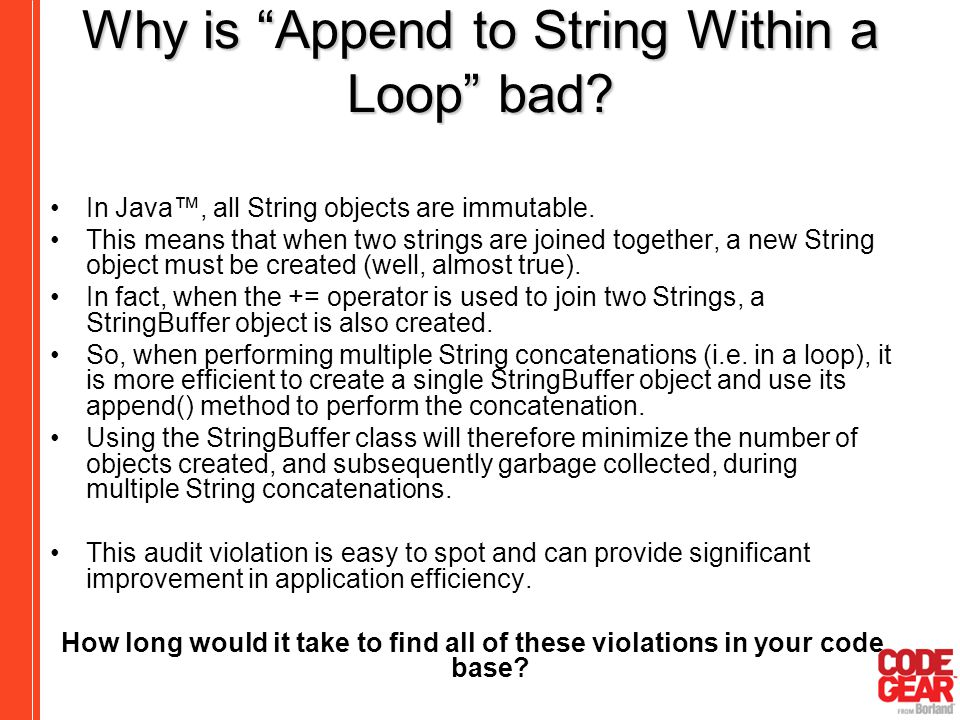 "Why is ""Append to String Within a Loop"" bad? In Java™, all String objects are immutable. This means that when two strings are joined together, a new S"