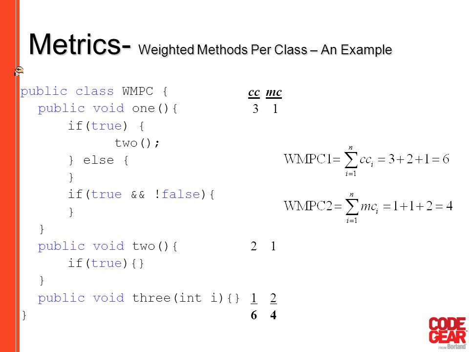 Metrics- Weighted Methods Per Class – An Example public class WMPC { public void one(){ if(true) { two(); } else { } if(true && !false){ } public void