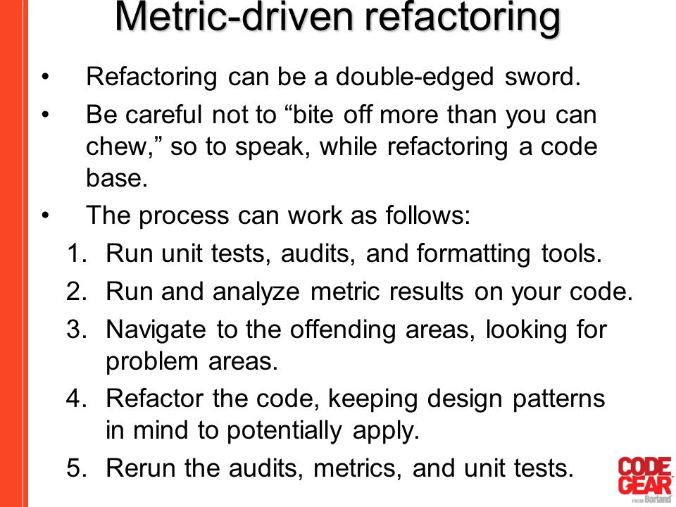 "Metric-driven refactoring Refactoring can be a double-edged sword. Be careful not to ""bite off more than you can chew,"" so to speak, while refactoring"
