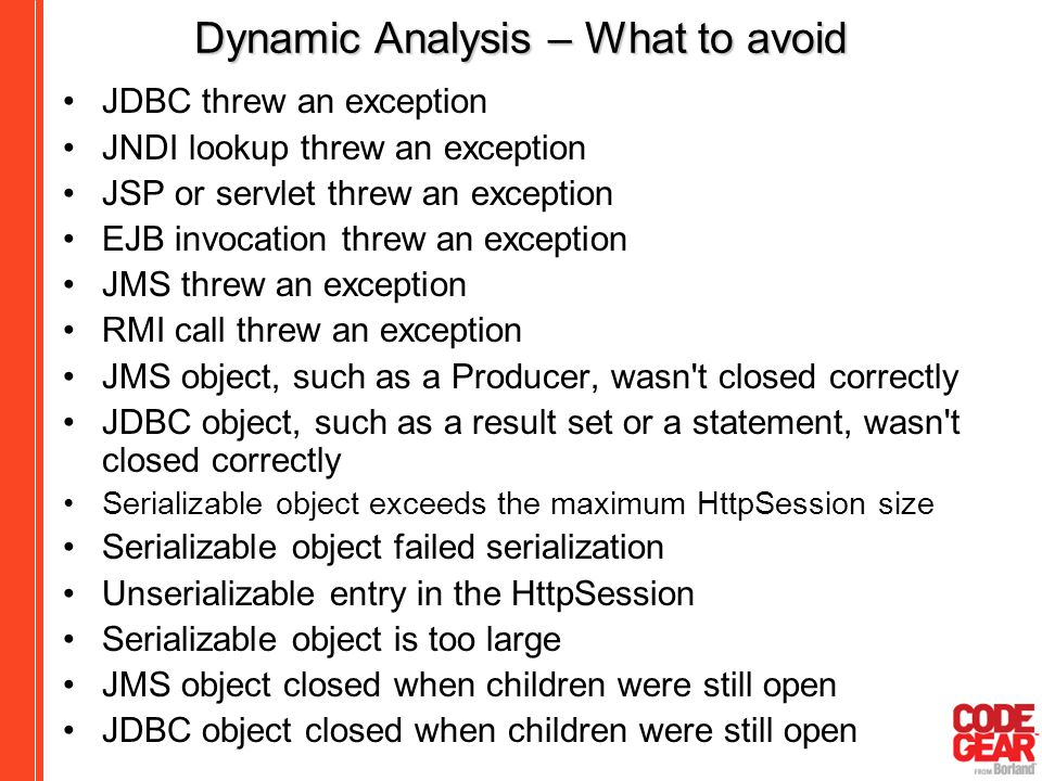 Dynamic Analysis – What to avoid JDBC threw an exception JNDI lookup threw an exception JSP or servlet threw an exception EJB invocation threw an exce