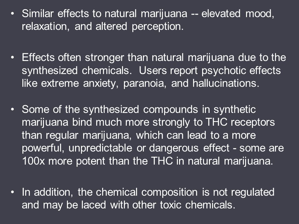 Similar effects to natural marijuana -- elevated mood, relaxation, and altered perception.