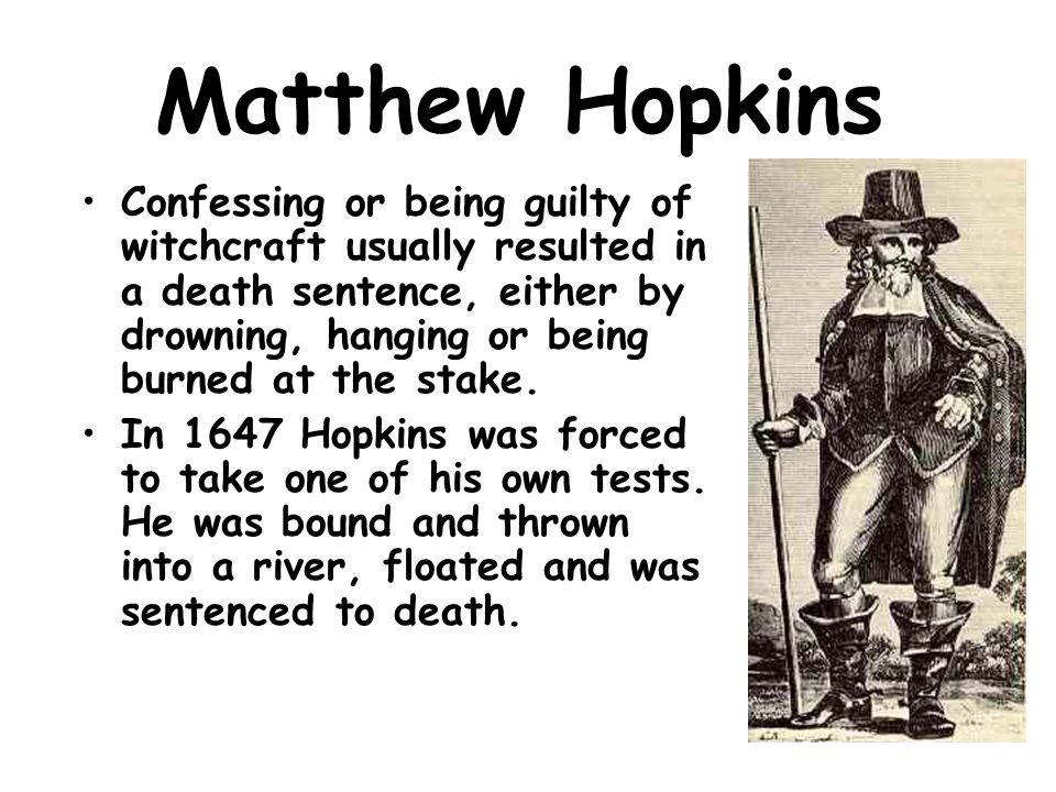 Matthew Hopkins Hopkins also stripped his suspects naked and tied them up – right thumb to left big toe and vice versa.