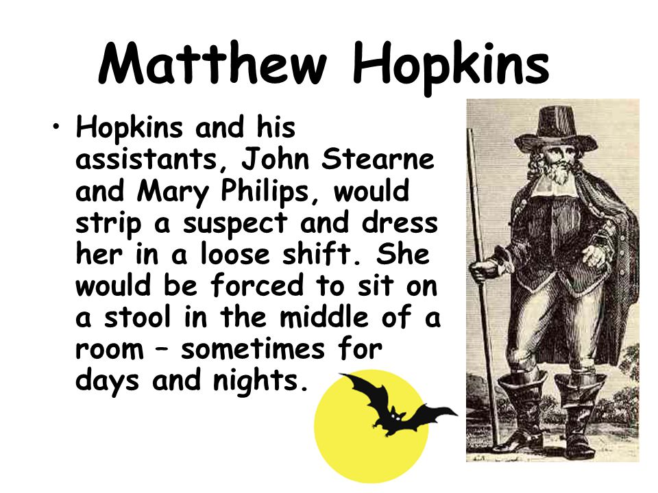Matthew Hopkins He was convinced witches had what he termed 'familiars' who were sent to do hellish work.