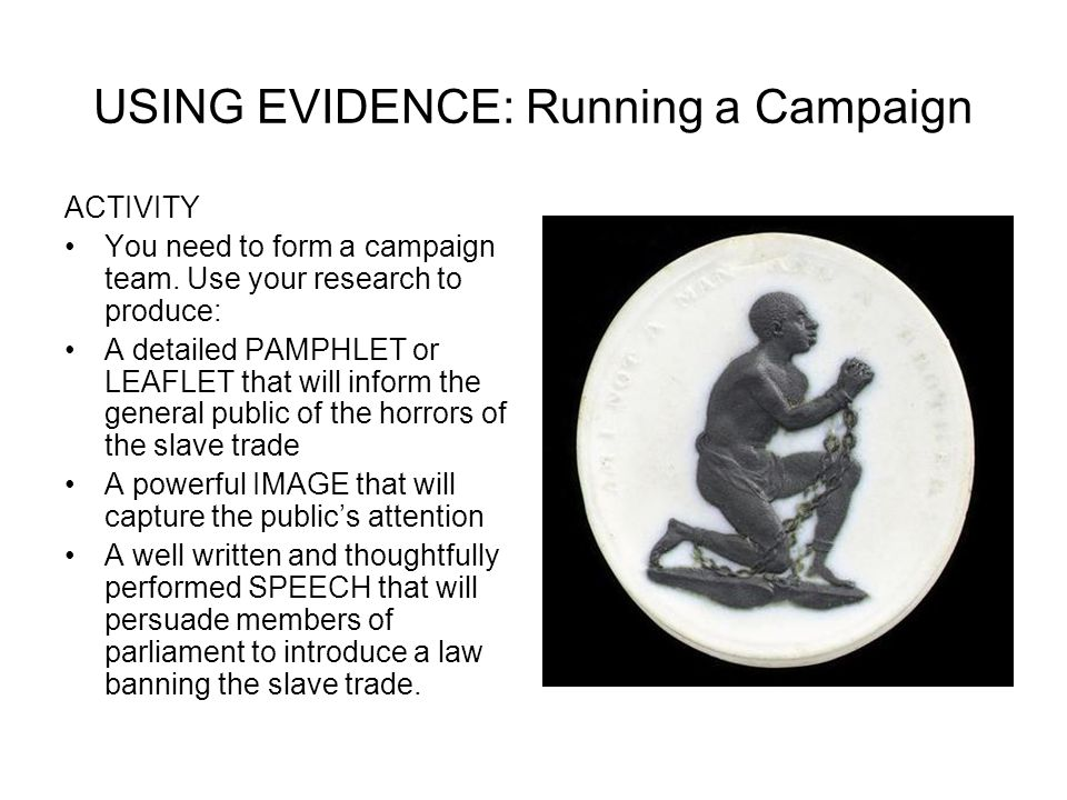 USING EVIDENCE: Running a Campaign ACTIVITY You need to form a campaign team.