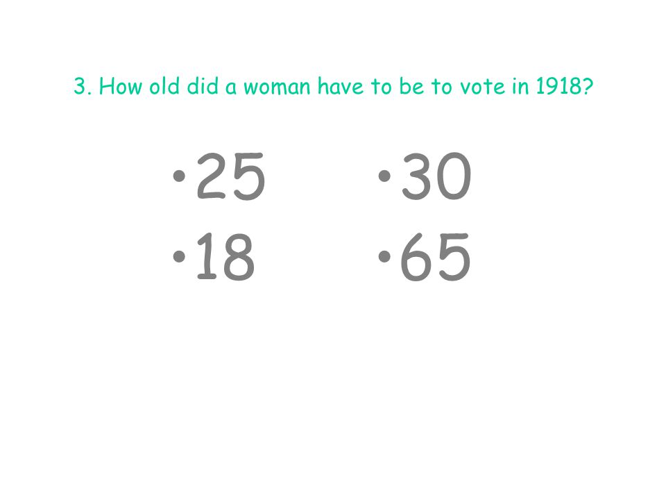 3.How old did a woman have to be to vote in 1918.