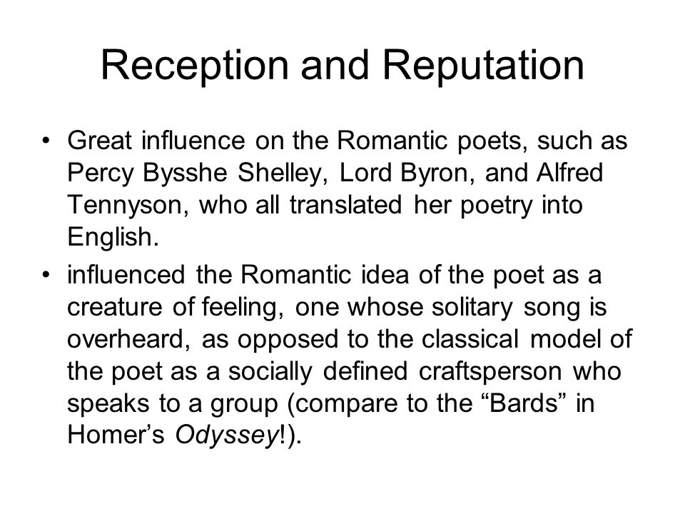 Reception and Reputation Great influence on the Romantic poets, such as Percy Bysshe Shelley, Lord Byron, and Alfred Tennyson, who all translated her poetry into English.