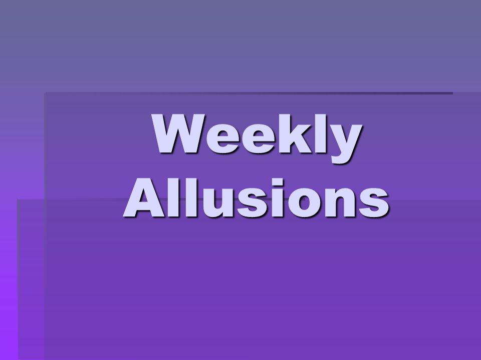 Weekly Allusions