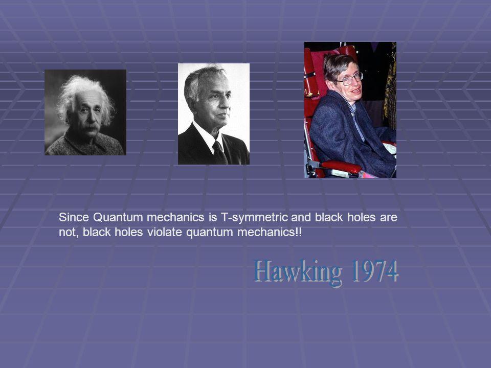 Since Quantum mechanics is T-symmetric and black holes are not, black holes violate quantum mechanics!!