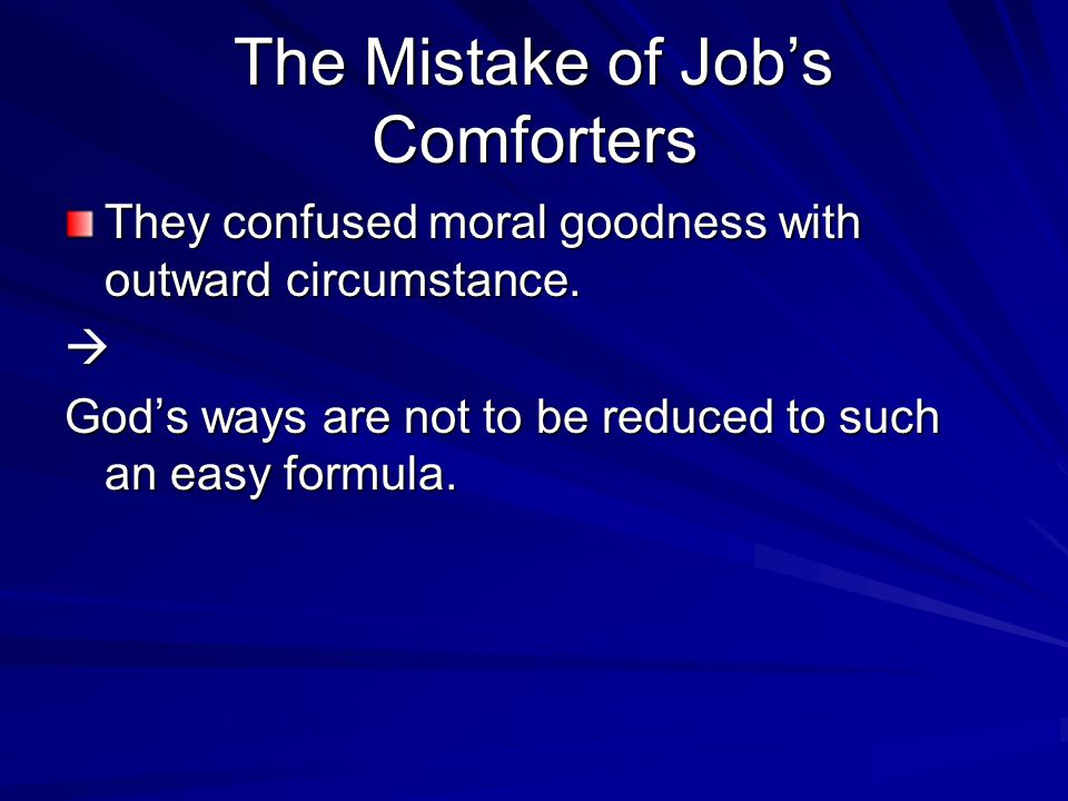 The Mistake of Job's Comforters They confused moral goodness with outward circumstance.