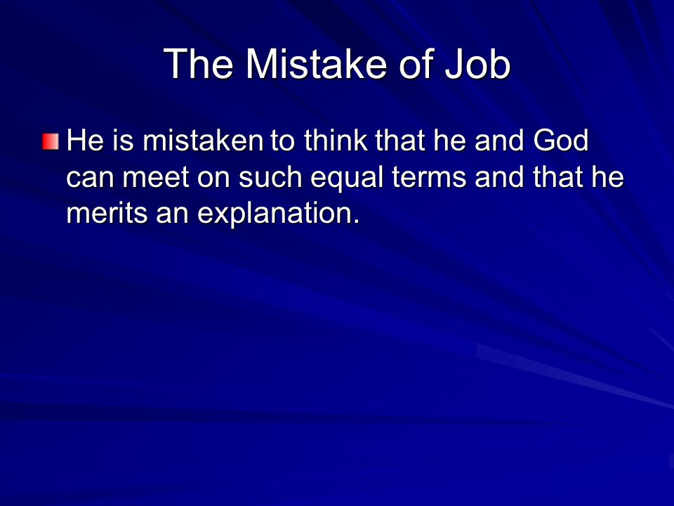 The Mistake of Job He is mistaken to think that he and God can meet on such equal terms and that he merits an explanation.