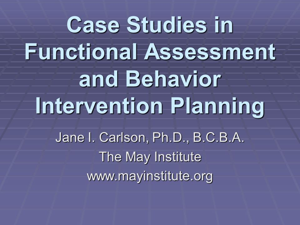 Case Studies in Functional Assessment and Behavior Intervention Planning Jane I.