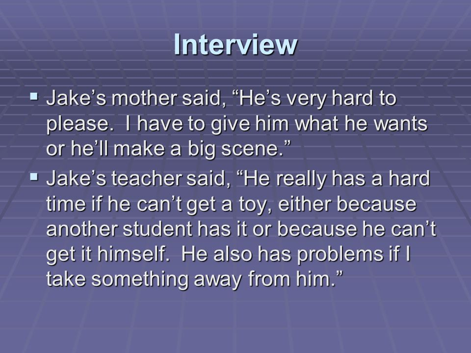 Interview  Jake's mother said, He's very hard to please.
