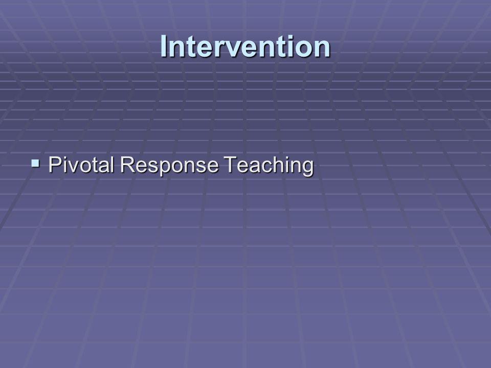Intervention  Pivotal Response Teaching