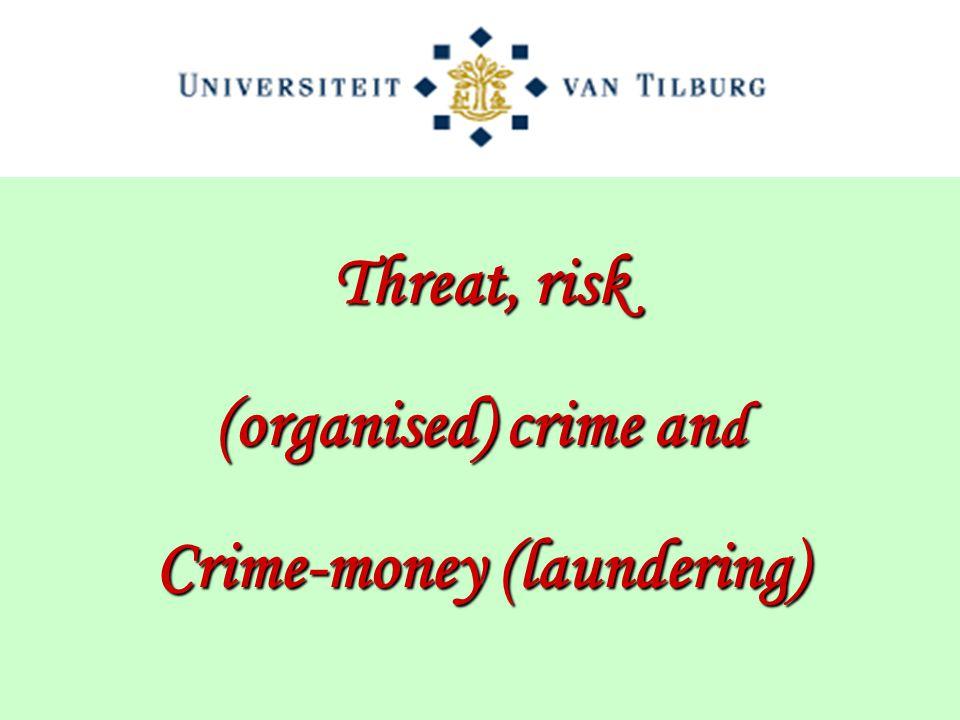 Threat, risk (organised) crime an d Crime-money (laundering)