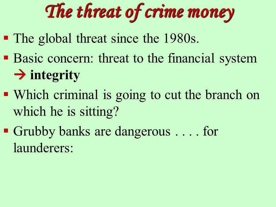 The threat of crime money  The global threat since the 1980s.