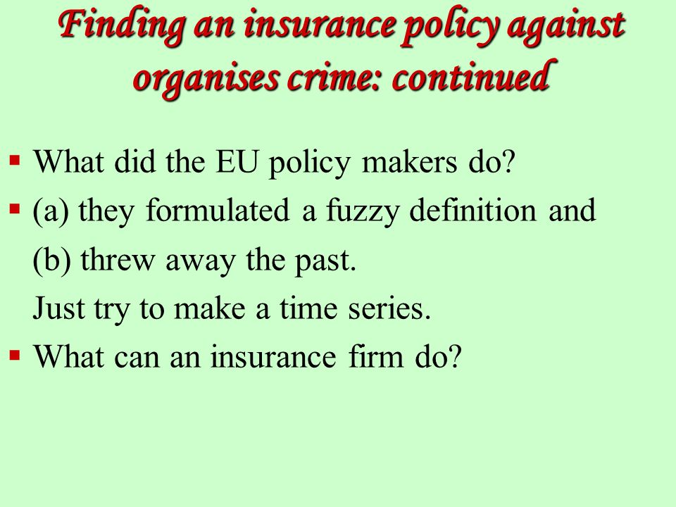 Finding an insurance policy against organises crime: continued  What did the EU policy makers do.