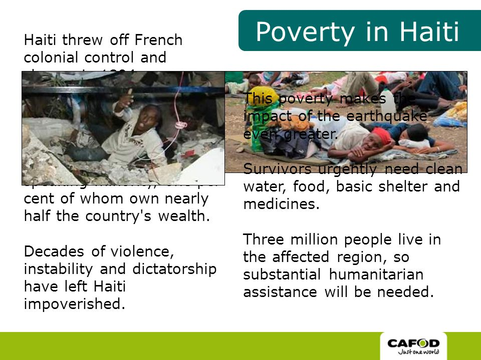 Poverty in Haiti Haiti threw off French colonial control and slavery in 1804.