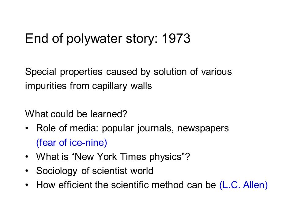 End of polywater story: 1973 Special properties caused by solution of various impurities from capillary walls What could be learned? Role of media: po