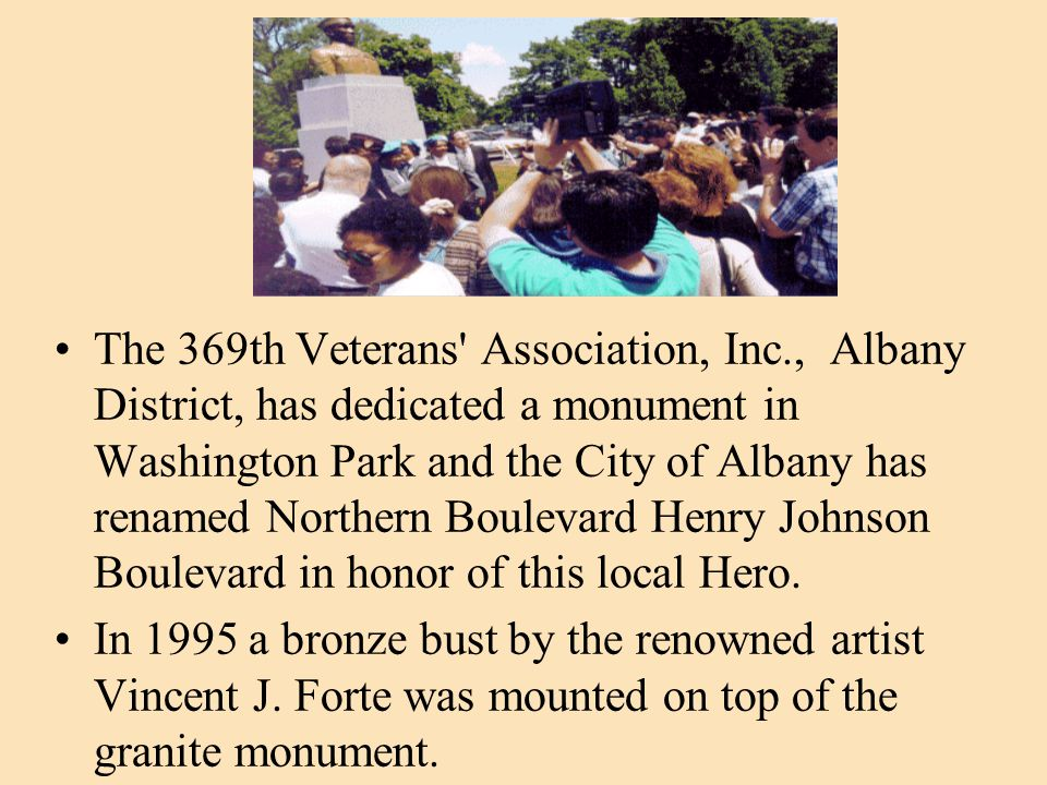 The 369th Veterans' Association, Inc., Albany District, has dedicated a monument in Washington Park and the City of Albany has renamed Northern Boulev