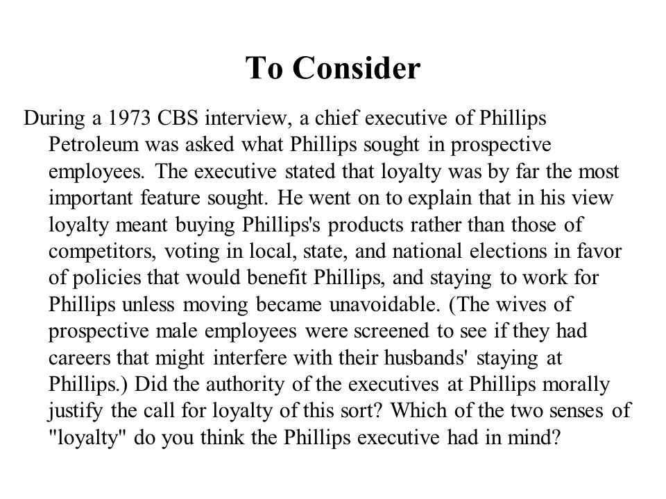 To Consider During a 1973 CBS interview, a chief executive of Phillips Petroleum was asked what Phillips sought in prospective employees.