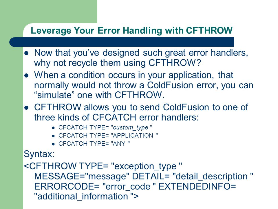 Leverage Your Error Handling with CFTHROW Now that you've designed such great error handlers, why not recycle them using CFTHROW.