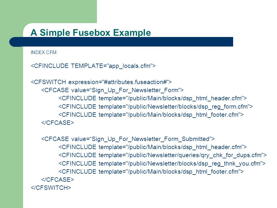 A Simple Fusebox Example INDEX.CFM:
