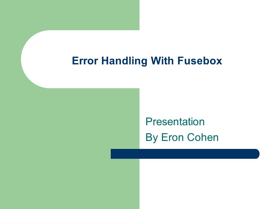 Error Handling With Fusebox Presentation By Eron Cohen