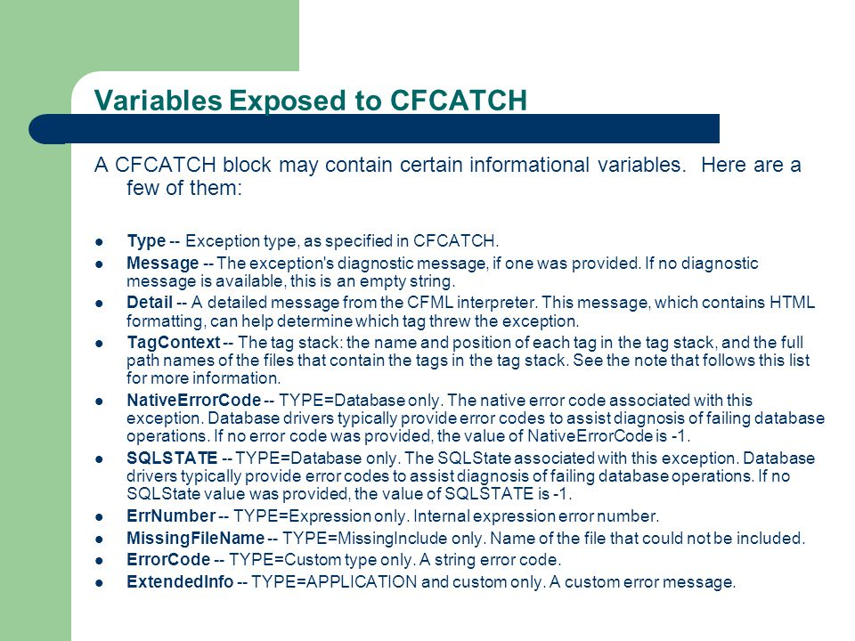 Variables Exposed to CFCATCH A CFCATCH block may contain certain informational variables.