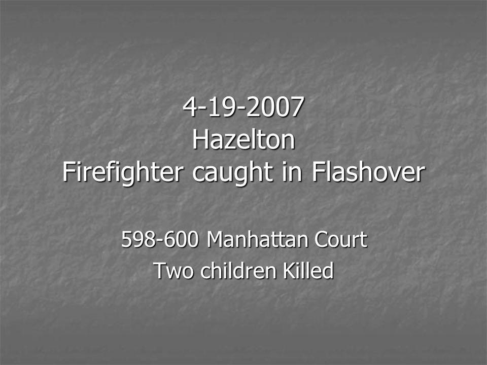 4-19-2007 Hazelton Firefighter caught in Flashover 598-600 Manhattan Court Two children Killed