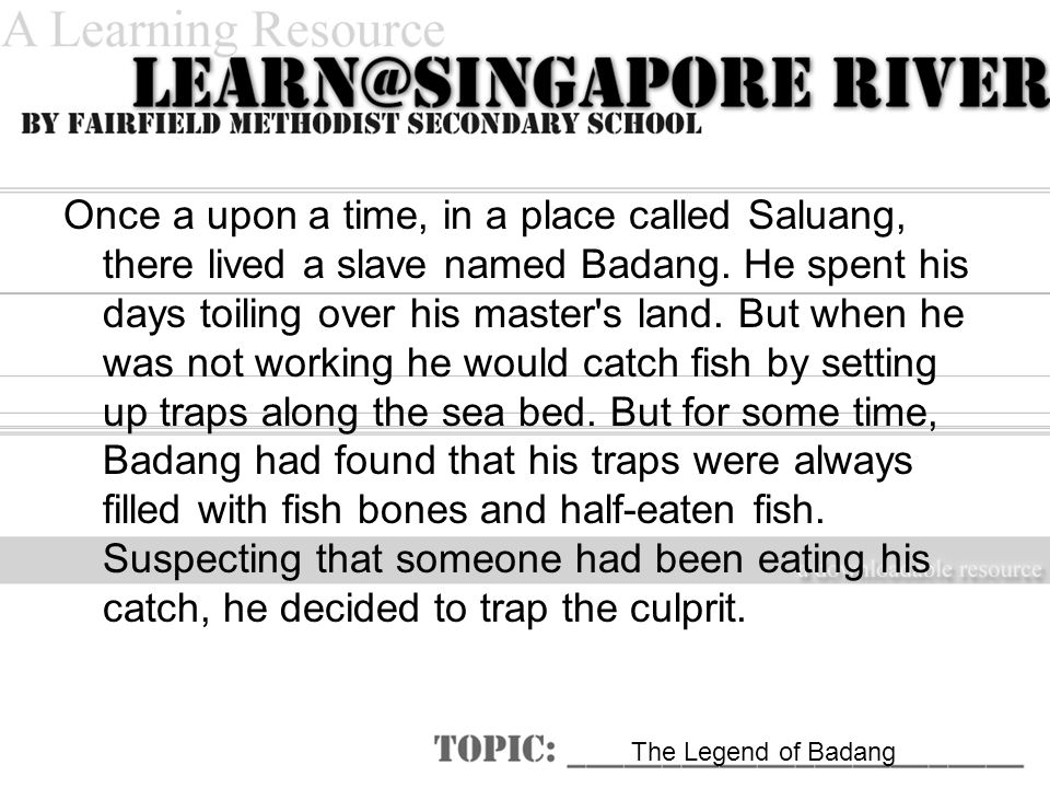 The Legend of Badang Once a upon a time, in a place called Saluang, there lived a slave named Badang.