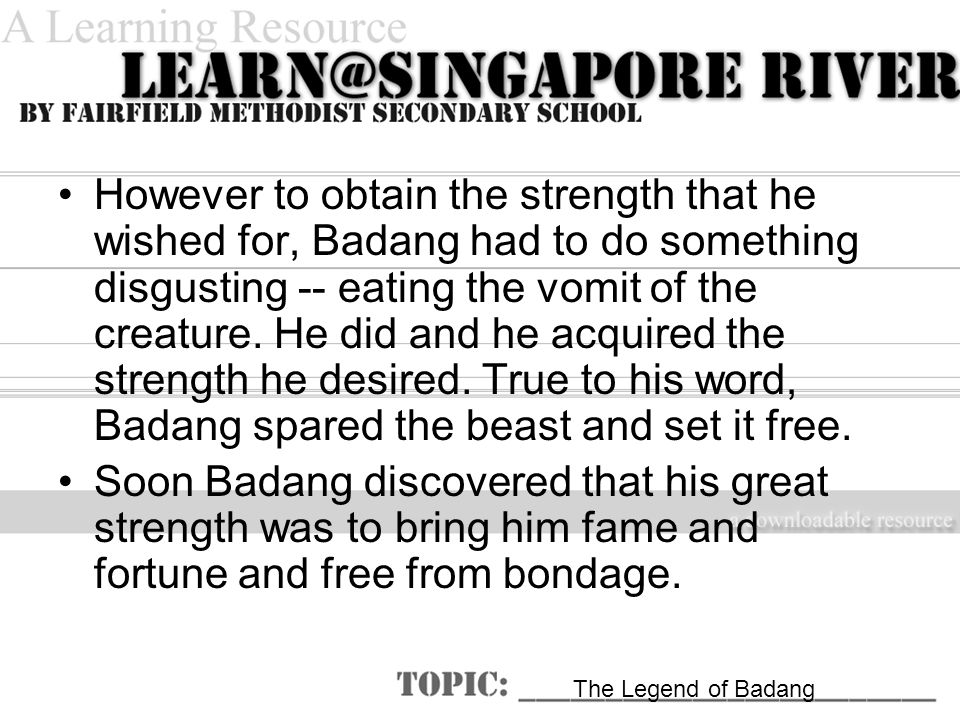 However to obtain the strength that he wished for, Badang had to do something disgusting -- eating the vomit of the creature.